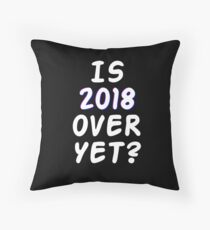 Is 2018 over yet? Tell us how you really feel. (dark bg) Throw Pillow