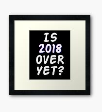 Is 2018 over yet? Tell us how you really feel. (dark bg) Framed Print