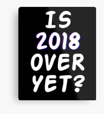 Is 2018 over yet? Tell us how you really feel. (dark bg) Metal Print
