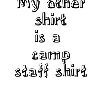 My other shirt is a camp staff shirt by PSamp