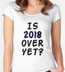 Is 2018 over yet? Tell us how you really feel. Women's Fitted Scoop T-Shirt