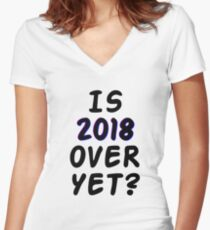 Is 2018 over yet? Tell us how you really feel. Women's Fitted V-Neck T-Shirt