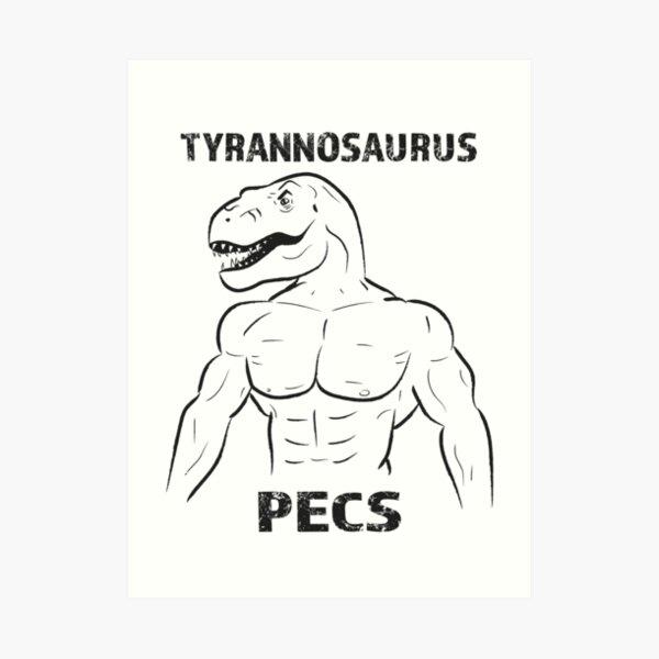 Tyrannosaurus Pecs Art Print