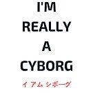 I'm Really a Cyborg! by Austin Dragon