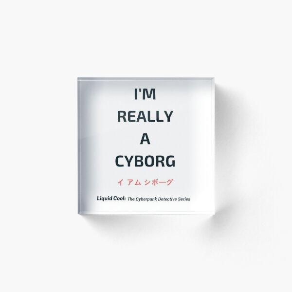 I'm Really a Cyborg! Acrylic Block