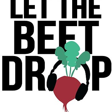 Let the Beet Drop by SparksGraphics