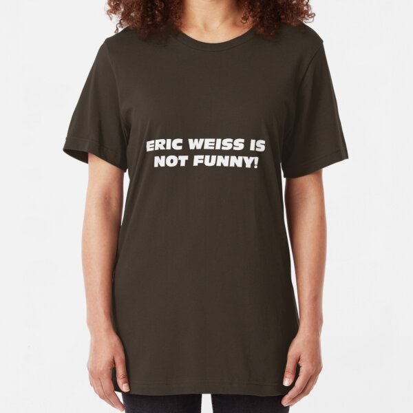 eric weiss is not funny! Slim Fit T-Shirt