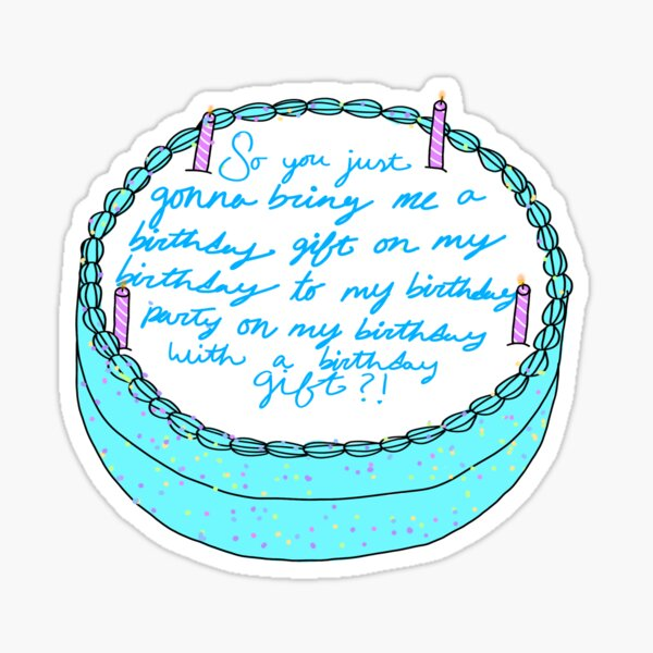 So you just gonna bring me a birthday gift Sticker