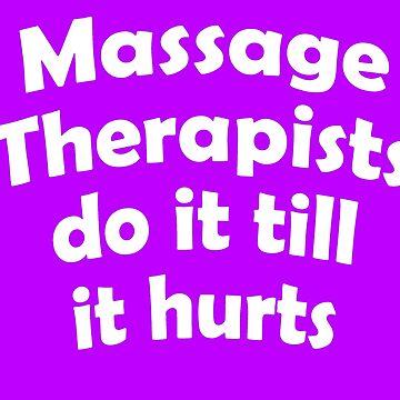 Massage Therapists Do It Till It Hurts! by flipper42