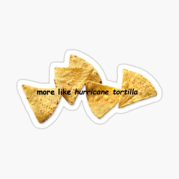 more like hurricane tortilla Sticker