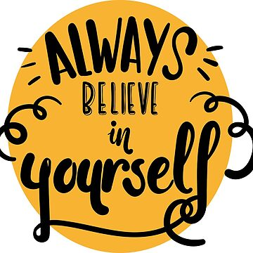 Always Believe in Yourself by inkpious
