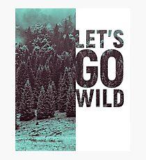 LETS GO WILD Photographic Print