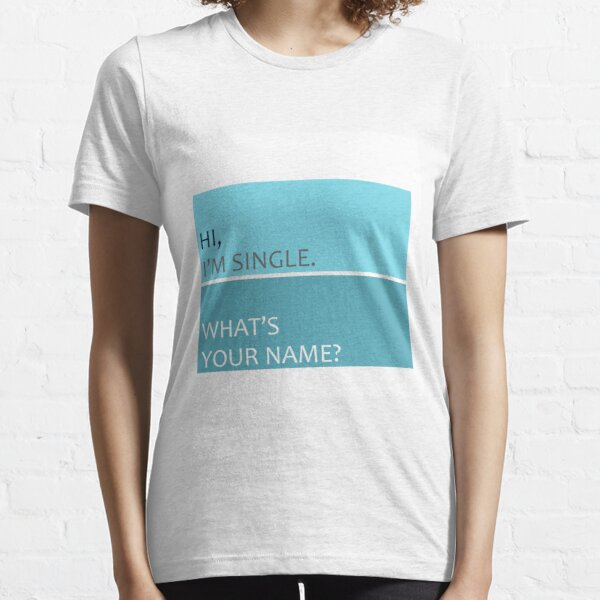 Hi, i'm single. What's your name? Essential T-Shirt