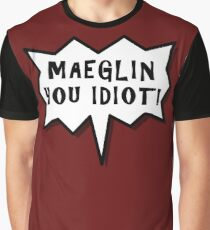 Maeglin You Idiot! Graphic T-Shirt
