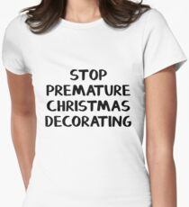 Stop premature Christmas decorating Women's Fitted T-Shirt