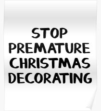 Stop premature Christmas decorating Poster