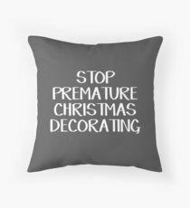 Stop premature Christmas decorating Throw Pillow