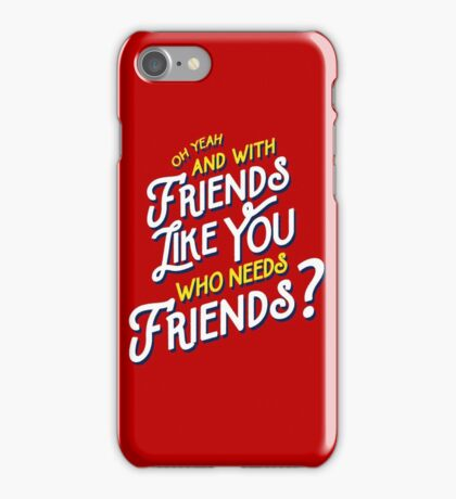 With Friends Like You Who Needs Friends - Dirk Calloway (Rushmore) iPhone Case/Skin