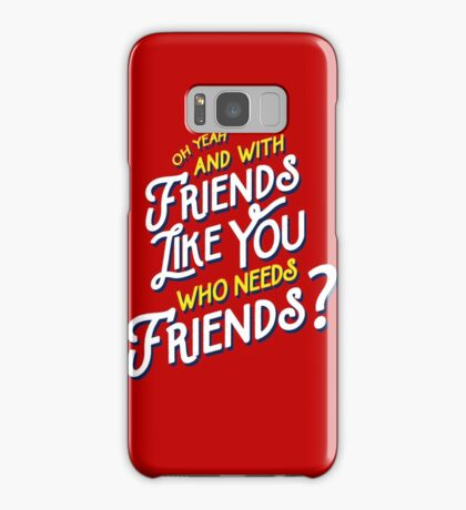 With Friends Like You Who Needs Friends - Dirk Calloway (Rushmore) Samsung Galaxy Case/Skin