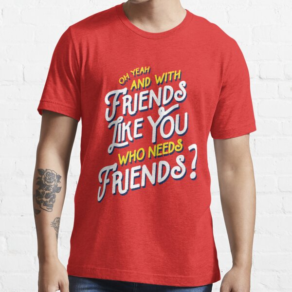 With Friends Like You Who Needs Friends - Dirk Calloway (Rushmore) Essential T-Shirt