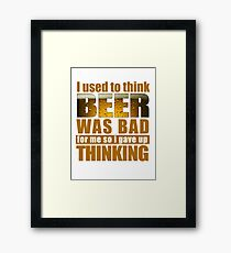 Used To Think Beer Was Bad Framed Print