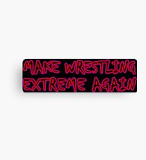 Make Wrestling Extreme Again Canvas Print