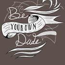 Be Your Own Dude by Caleb Baker