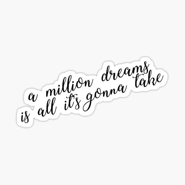 a million dreams is all it's gonna take Sticker