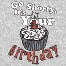 GO SHORTY IT'S YOUR BIRTHDAY! by Heather Daniels