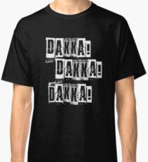Dakka Dakka Dakka - Orkz Quotes - Orks 40k Classic T-Shirt