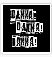 Dakka Dakka Dakka - Orkz Quotes - Orks 40k Sticker
