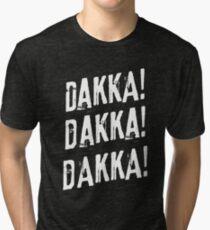 Orks Dakka Dakka Dakka 40k Quotes Tri-blend T-Shirt