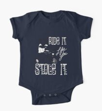 RIDE IT LIKE YOU STOLE IT One Piece - Short Sleeve