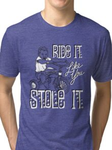 RIDE IT LIKE YOU STOLE IT Tri-blend T-Shirt