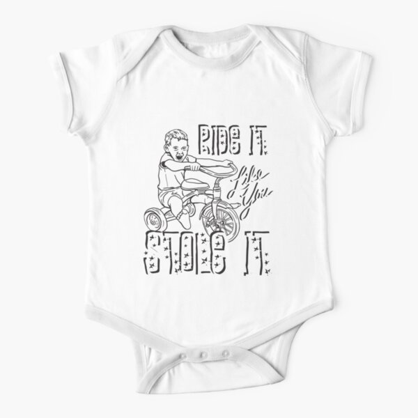 RIDE IT LIKE YOU STOLE IT Short Sleeve Baby One-Piece