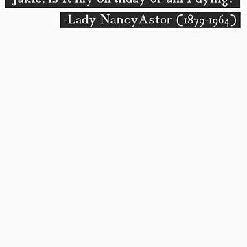 Famous Last words: Lady Nancy Astor by yebkamin