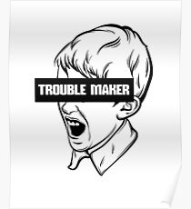 Trouble Maker T-Shirt Poster