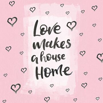 Love makes a house HOME by julswonderland