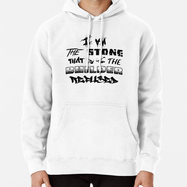 I Am the Stone that the Builder Refused Pullover Hoodie