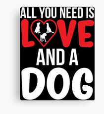 All You Need Is Love Cute Dog T-shirt Canvas Print