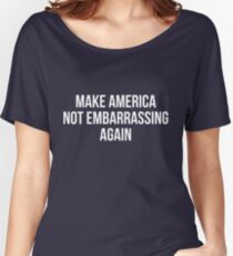 Make America Not Embarrassing Again Women's Relaxed Fit T-Shirt