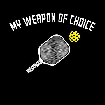 My Weapon Of Choice: Pickleball T-Shirt  by BitterOranges