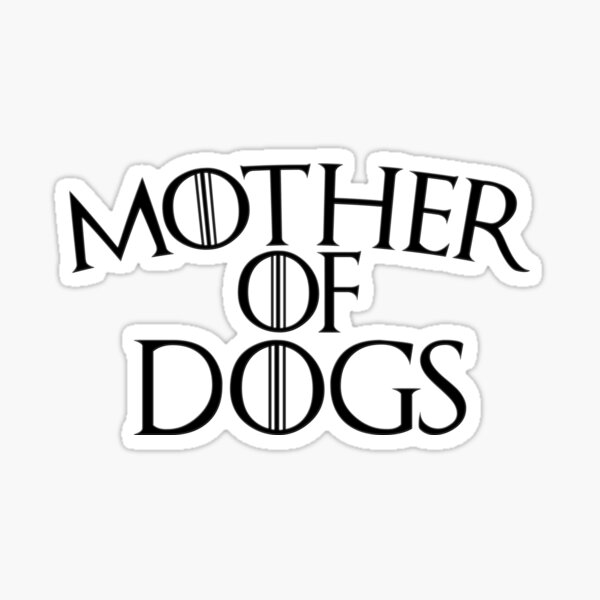 Mother Of Dogs Sticker