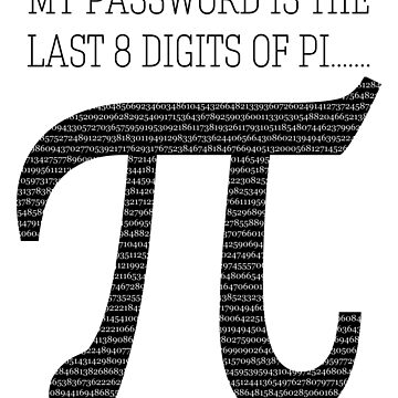 The last 8 digits of my password are Pi  by loveablefringe