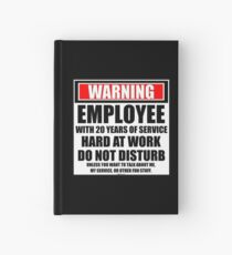 Warning Employee With 20 Years Of Service Hard At Work Do Not Disturb Hardcover Journal