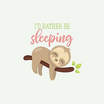 "Cute Sloth ""I'd Rather Be Sleeping"" Design by loveablefringe"