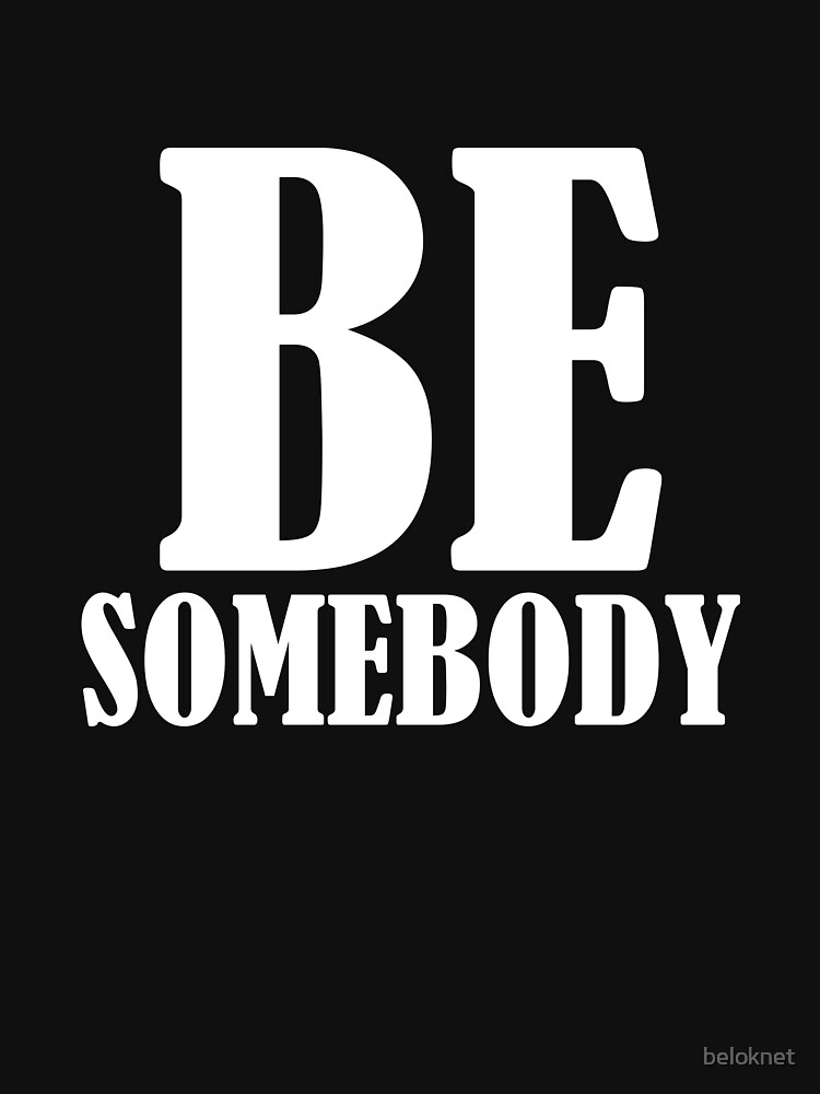 Be Somebody by beloknet
