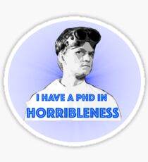 PhD in HORRIBLENESS Sticker