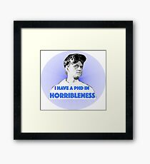 PhD in HORRIBLENESS Framed Print