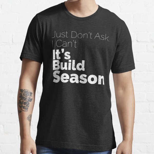 It's Build Season Essential T-Shirt